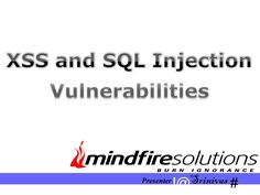 XSS And SQL Injection Vulnerabilities by Mindfire Solutions via slideshare
