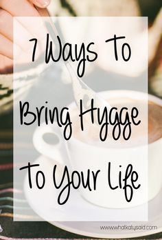 7 ways to bring hygge to your life. If you've heard of Hygge then you need these tips. Have you heard of lagom too? That is going to be huge in 2017!
