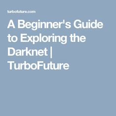 A Beginner's Guide to Exploring the Darknet   TurboFuture
