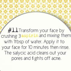 aspirin mask to clean pores & fight acne...I'm gonna try this right now!