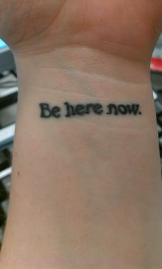 Be here now. My mindfulness tattoo. #buddhism