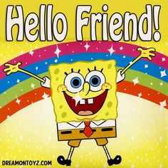 Hello Friend! MORE Cartoon & TV images http://cartoongraphics.blogspot.com/ ~And on Facebook~ https://www.facebook.com/dreamontoyz  SpongeBob SquarePants with rainbow #Greeting