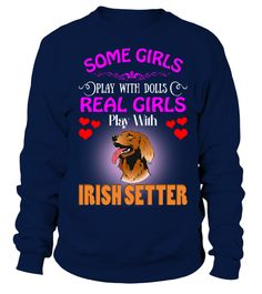 # Some Girls Love Dolls Real Girls Love Irish Setter Dog .  HOW TO ORDER:1. Select the style and color you want:2. Click Buy it now3. Select size and quantity4. Enter shipping and billing information5. Done! Simple as that!TIPS: Buy 2 or more to save shipping cost!Some Girls Love Dolls Real Girls Love Irish Setter DogThis is printable if you purchase only one piece. so dont worry, you will get yours.Guaranteed safe and secure checkout via:Paypal | VISA | MASTERCARD