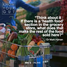 "Think about it: If there is a ""Health Food"" section in the grocery store, what does that make the rest of the food sold here? - Dr Mark Hyman"