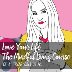 Love Your Life Gorgeous Mindful Living Course  lorifitzgerald.co.uk