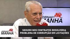 Seguro nos contratos resolveria problema de corrupção em licitações | Jo...