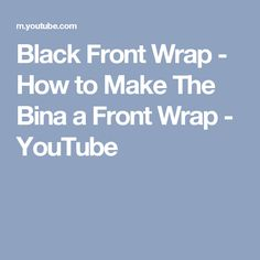 Black Front Wrap - How to Make The Bina a Front Wrap - YouTube