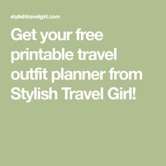 Get your free printable travel outfit planner from Stylish Travel Girl!