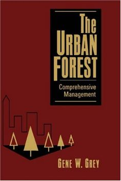 The Urban Forest: Comprehensive Management by Gene W. Grey