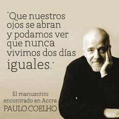 """""""Que nuestros ojos se abran y podamos ver que nunca vivimos dos días iguales."""" #PauloCoelho #Citas #Frases @Candidman"""