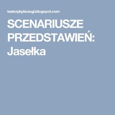 SCENARIUSZE PRZEDSTAWIEŃ: Jasełka Blog Page, Art Therapy, Preschool, Classroom, Education, Christmas, Crafts, Literatura, Therapy