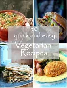 30 Quick and Easy Vegetarian Recipes.... When I have my vegetarian friends over