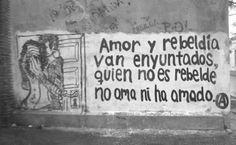 Amor y rebeldia van enyuntadas  quien no es rebelde no ama ni ha amado