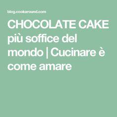 CHOCOLATE CAKE più soffice del mondo | Cucinare è come amare