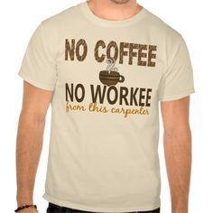 No Coffee No Workee Carpenter T Shirt, Hoodie Sweatshirt