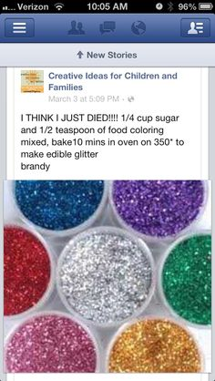 Edible glitter-1/4 cup sugar, 1/2 ts of food coloring, mixed spread on a baking sheet bake 10 min. in oven on 350*