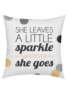 She leaves a little sparkle wherever she goes // quote pillow