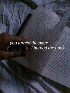 Você virou a página, eu queimei o livro.