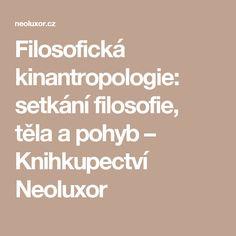 Filosofická kinantropologie: setkání filosofie, těla a pohyb – Knihkupectví Neoluxor