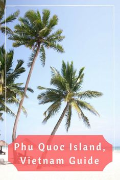 Phu Quoc Island Guide | Vietnam destinations | Beaches in Vietnam | Best things to do and see on Phu Quoc Island