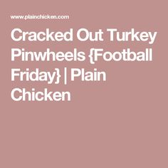 Cracked Out Turkey Pinwheels {Football Friday} | Plain Chicken