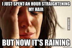 I just spend an hour straightening my hair, but now its raining. #firstworldproblems