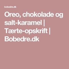 Oreo, chokolade og salt-karamel | Tærte-opskrift | Bobedre.dk