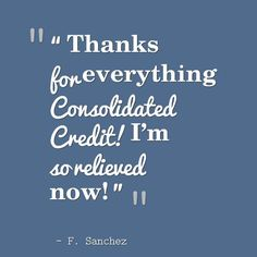 """Thanks for everything Consolidated Credit! I'm so relieved now!"" - F. Sanchez #DebtStories #DebtRelief #HappyClients #DebtManagement #ConsolidatedCredit"