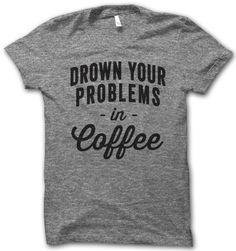 Drown Your Problems – Thug Life Shirts