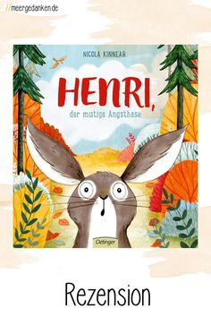 Liebevoll erzählt und illustriert Nicola Kinnear die Geschichte von Henri, dem mutigen Angsthasen. Und unterhält damit Kinder und Eltern. Angst, Moose Art, Angry Wolf, Kids Hands, Be You Bravely, Small Animals, Parents, History, World