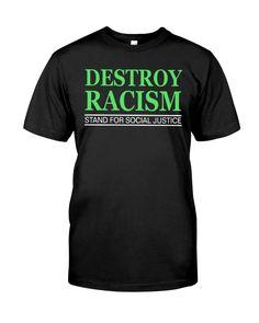 Destroy Racism T-Shirt - Ronole Store Black Lives Matter Shirt, Sewing Magazines, Warriors T Shirt, Trump Shirts, Custom Printed Shirts, Legs Day, Print Store, Funny Tshirts, Classic T Shirts