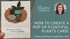 Learn how to make this pop up card with Stampin' Up!'s Plentiful Plants stamp set and Perfect Plants Dies in this video tutorial! Fun Fold Cards, Cute Cards, Perfect Plants, Very Grateful, Pop Out, All Paper, Stampin Up, Card Making, The Creator