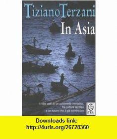 In Asia (Italian Edition) (9788850206179) Tiziano Terzani , ISBN-10: 8850206178  , ISBN-13: 978-8850206179 ,  , tutorials , pdf , ebook , torrent , downloads , rapidshare , filesonic , hotfile , megaupload , fileserve