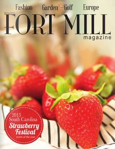 """Spring 2013 Fort Mill Magazine - 2013 South Carolina Strawberry Festival, From the Farm to the Festival, Back in Time with Rufus """"Rudy"""" Sanders, and Puppy Couture. South Carolina 