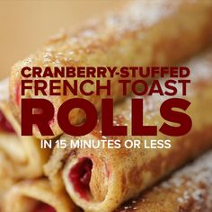 Cranberry-Stuffed French Toast Rolls in 15 Minutes or Less