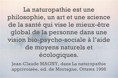 """La naturopathie est une philosophie, un art et une science de la santé qui vise le mieux-être global de la personne dans une vision bio-psycho-sociale à l'aide de moyens naturels et écologiques. Par Jean-Claude MAGNY, l'auteur de """"La naturopathie apprivoisée""""."""
