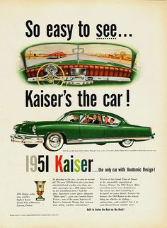 """1951 Kaiser """"So easy to see.Kaiser's the car! Vintage Advertisements, Vintage Ads, Car Posters, Car Advertising, Us Cars, Old Ads, Retro Cars, Belle Photo, Motor Car"""