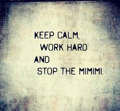 ''Mantenha a calma, trabalhe duro e pare com o mimimi'' #Citacao