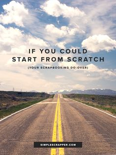 It is one simple sentence with a potentially profound impact on simplifying your scrapbooking. | If You Could Start from Scratch - Your Scrapbooking Do-Over | Simple Scrapper