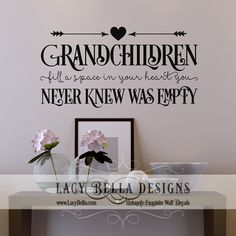 "www.lacybella.com ""Grandchildren fill a space in your heart you never knew was empty"" vinyl wall decal quote for grandparents"