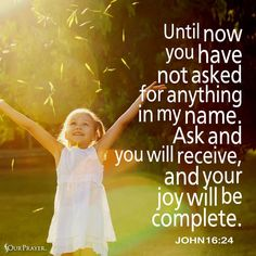 """John """"So far you haven't asked for anything in my name. Keep asking and you will receive, so that your joy may be complete. Psalm 116, Psalms, John 16 24, Faith Moves Mountains, Sisters In Christ, All Things New, Christian Songs, Faith Hope Love, Affirmation Quotes"""