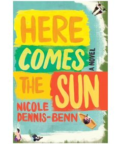 Here Comes the Sun, by Nichole Dennis-Benn | Solid suggestions that will leave everyone satisfied.