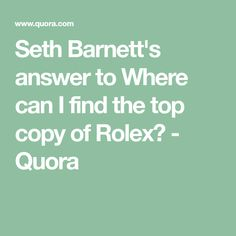 66e82a5752ab See more. Seth Barnett s answer to Where can I find the top copy of Rolex   - Quora