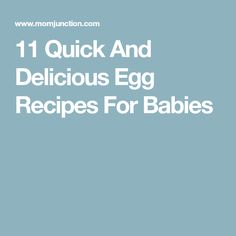 11 Quick And Delicious Egg Recipes For Babies