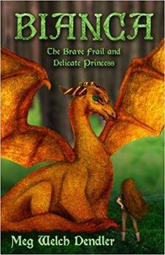 Author Interview, Meg Welch Dendler, Bianca: The Brave Frail and Delicate Princess