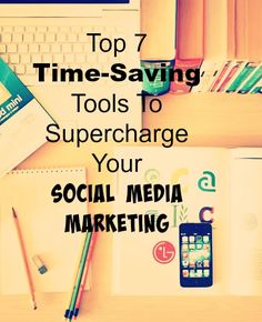 Top 7 Time-Saving Tools To Supercharge Your Social Media Marketing WITHOUT…