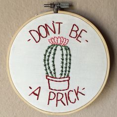 Don't be a prick, cactus hand embroidery in 5 inch hoop by MoonriseWhims on Etsy https://www.etsy.com/listing/246605248/dont-be-a-prick-cactus-hand-embroidery