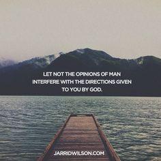 Não permita que a opinião dos homens interfira nas direções dadas a você por Deus