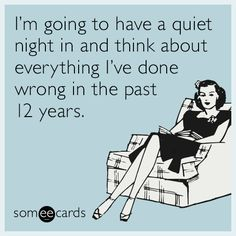 Free and Funny Confession Ecard: I'm going to have a quiet night in and think about everything I've done wrong in the past 12 years. Create and send your own custom Confession ecard. Funny As Hell, The Funny, Funny Confessions, Amai, I Can Relate, E Cards, Greeting Cards, Story Of My Life, Someecards
