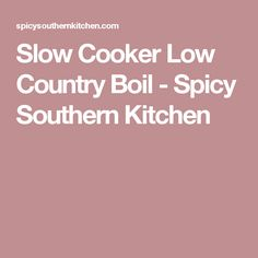 Slow Cooker Low Country Boil - Spicy Southern Kitchen
